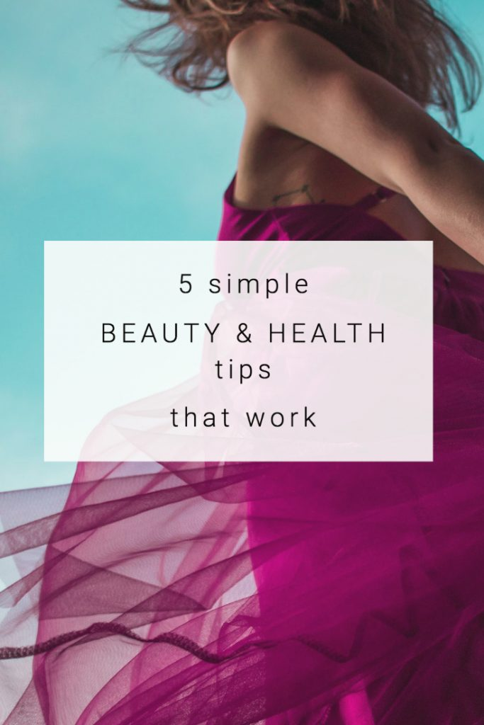 5 simple beauty and health tips that work