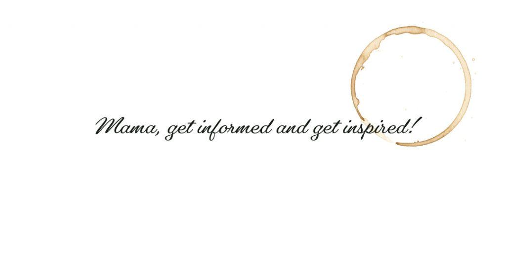 Mama, get informed and get inspired!