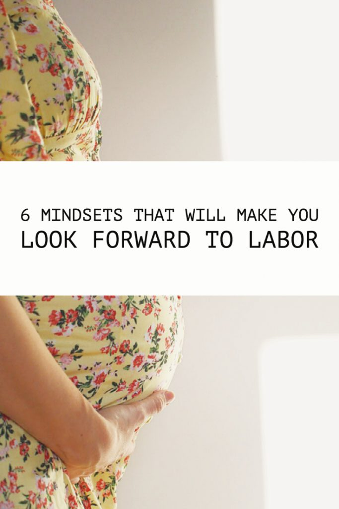 6 Mindsets That Will Make You Look Forward To Labor